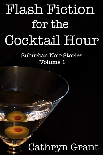 Cathryn Grant : Flash Fiction for the Cocktail Hour - Volume 1