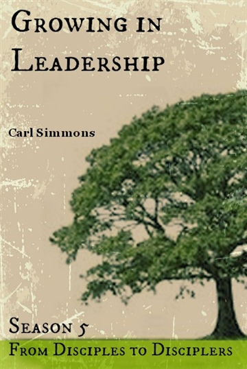 Carl Simmons : Growing in Leadership (From Disciples to Disciplers, Season 5)