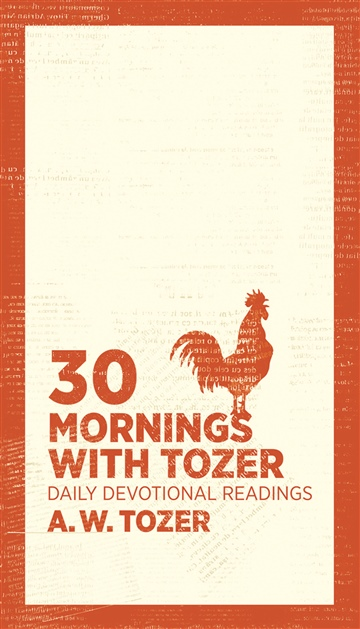 A.W. Tozer & Moody Publishers : 30 Mornings with Tozer