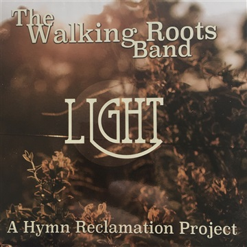 Light: A Hymn Reclamation Project by The Walking Roots Band
