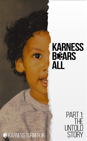 Karness Turner Jr. : Karness Bears All Part 1: The Untold Story (Uncensored)