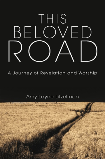 Amy Layne Litzelman : This Beloved Road: A Journey of Revelation and Worship