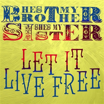 Let It Live Free by He's My Brother, She's My Sister