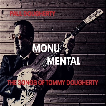 Monumental - The Songs of Tommy Dougherty by Paul Dougherty