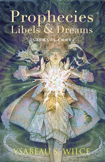 Ysabeau S. Wilce : Prophecies, Libels, and Dreams: Stories