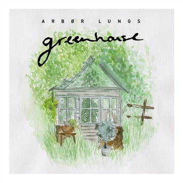 Arbor Lungs : Greenhouse