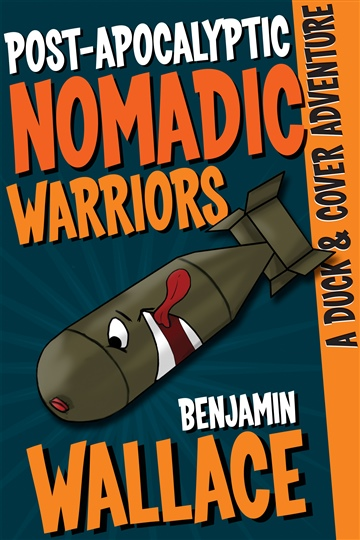 Benjamin Wallace : Post-Apocalyptic Nomadic Warriors: A Duck & Cover Adventure