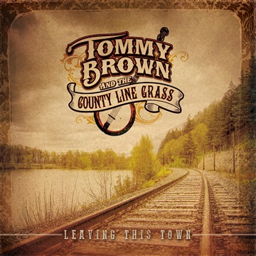 Tommy Brown and the County Line Grass : Leaving This Town