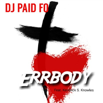 ERRBODY feat. Kendrick S. Knowles by DJ Paid Fo