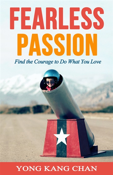Yong Kang Chan : Fearless Passion: Find the Courage to Do What You Love (Excerpt)