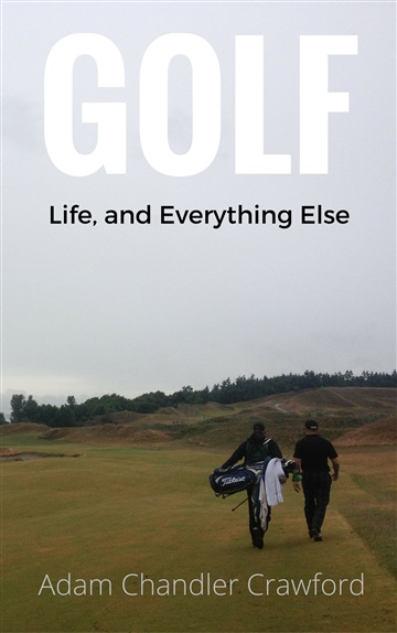 Adam Chandler Crawford : Golf, Life, and Everything Else