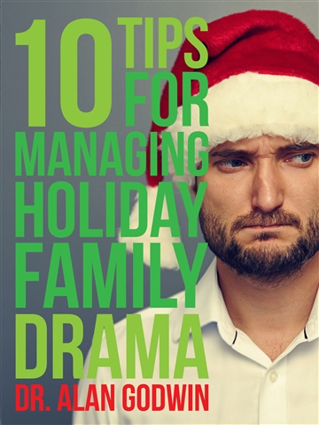 Dr. Alan Godwin : 10 Tips for Managing Holiday Family Drama