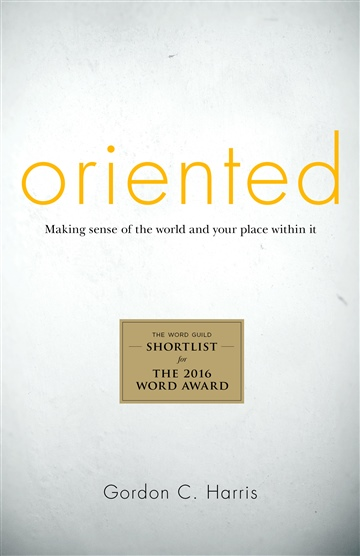 Oriented: Making Sense of the World and Your Place Within It