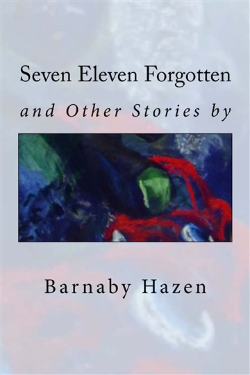 Seven Eleven Forgotten and Other Stories by Barnaby Hazen