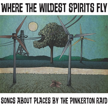 Where the Wildest Spirits Fly by The Pinkerton Raid