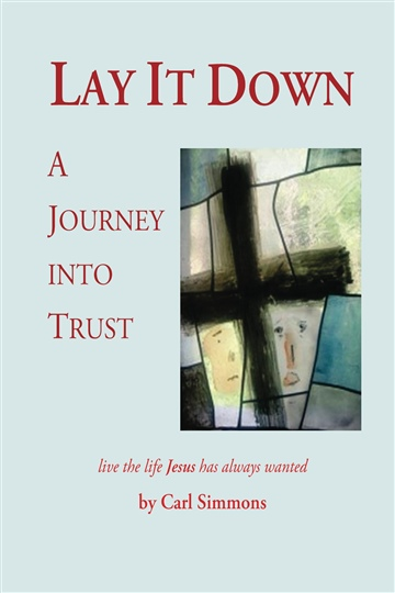 Lay It Down: A Journey into Trust by Carl Simmons