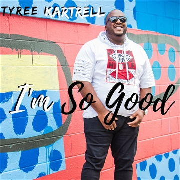 I'm So Good by Tyree Kartrell