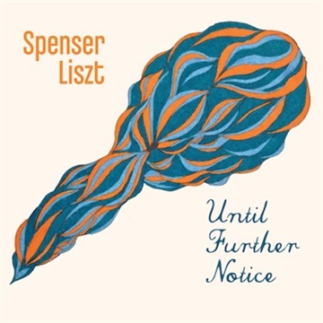 Spenser Liszt : Until Further Notice