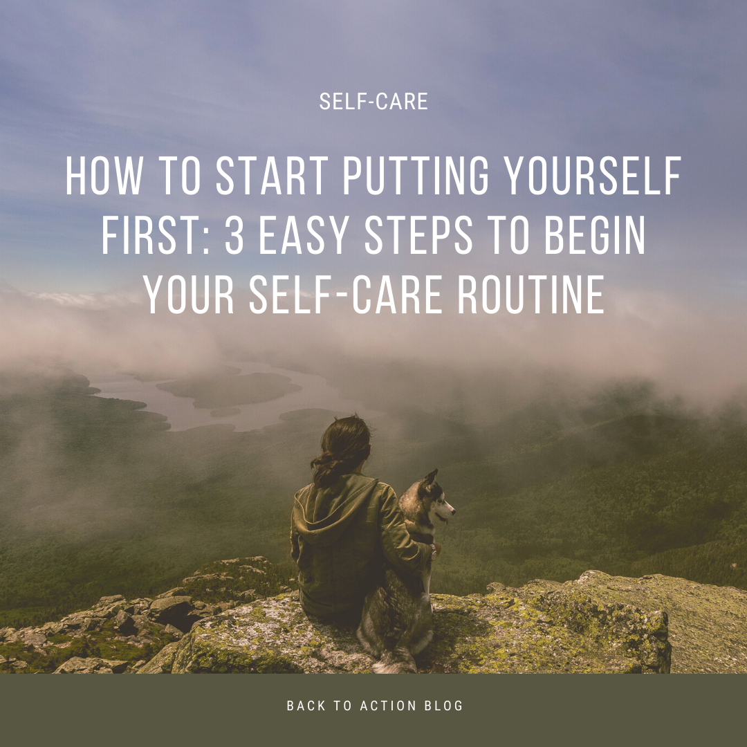 How to Start Putting Yourself First: 3 Easy Steps to Begin Your Self-Care Routine