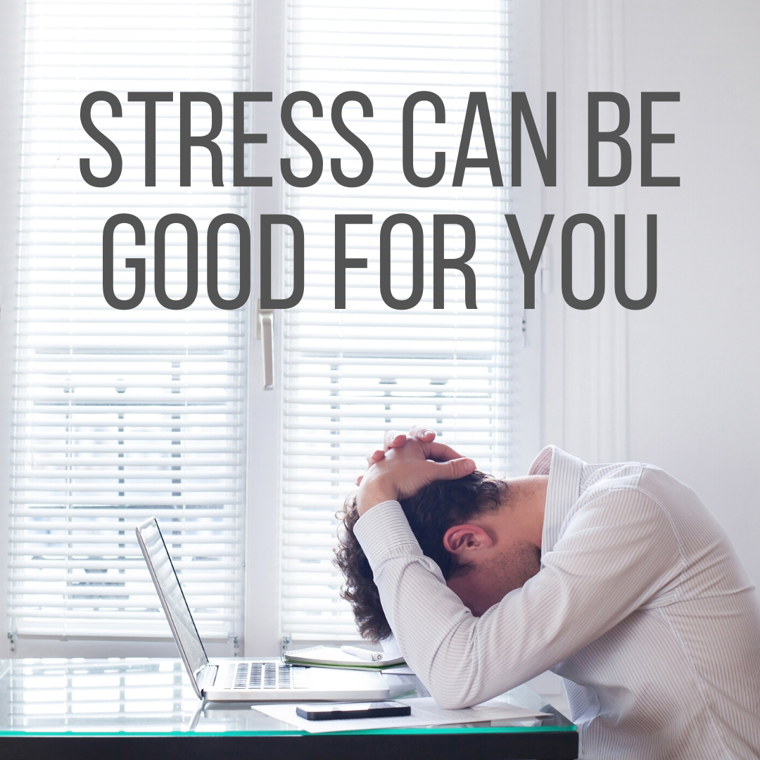 Stress Can Be Good For You