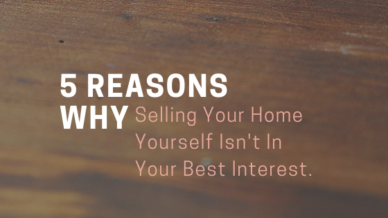5 Reasons Why Selling Your Property Yourself Isn't In Your Best Interest
