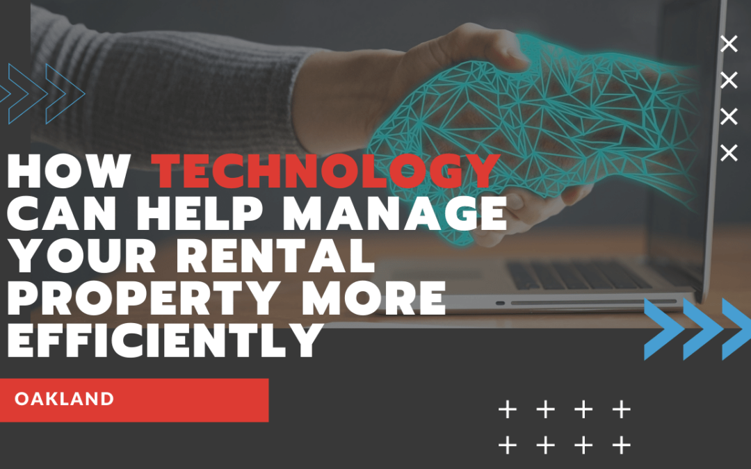 How Technology Can Help Manage Your Oakland Rental Property More Efficiently