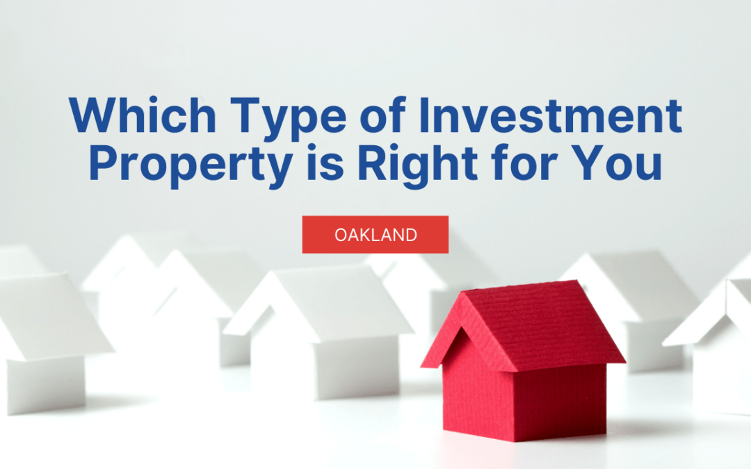 How to Determine Which Type of Investment Property is Right for You in Oakland