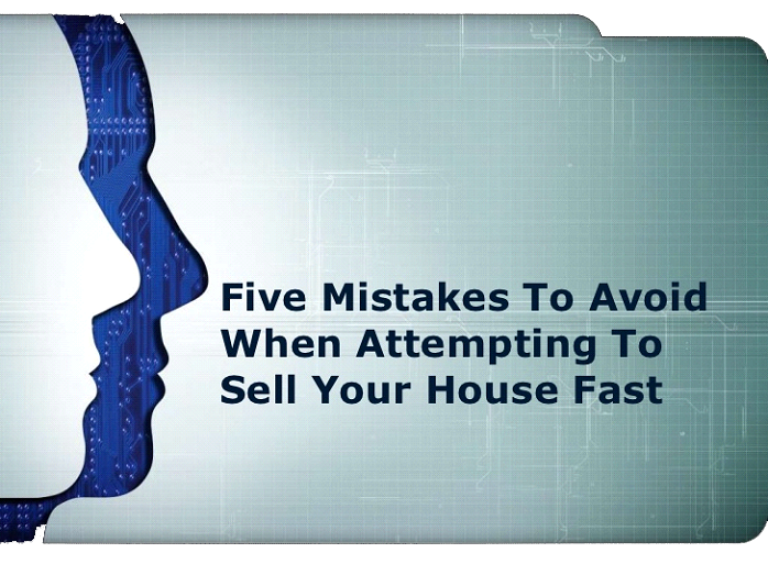 Five mistakes to avoid when attempting to sell your house fast