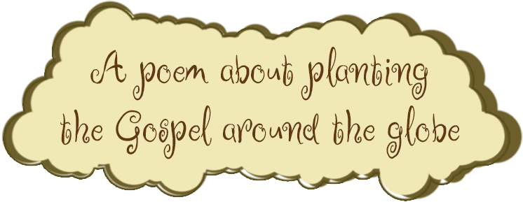 A poem about planting the Gospel around the world.