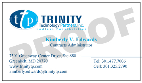 Greenbelt, MD - Long time customer, Trinity Technology Partners, Inc. needs more Business Cards for their Contracts Administrator.  These certainly differentiate Trinity from their competitors.