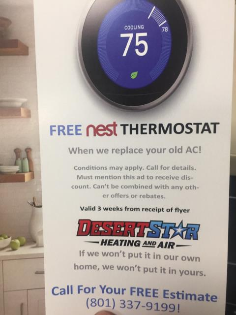 Pleasant Grove, UT - We just handed these flyers out in your area. Its an awesome deal and now it the perfect time to start saving money with a new air conditioner. We will be giving our customers a free nest when they purchase an air conditioner through July 28, 2018. Call Now!
