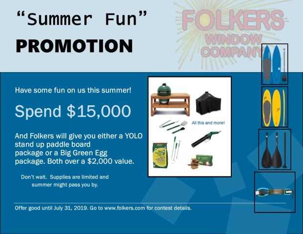 Summer Fun Promotion - spend $15,000 with Folkers and we'll give you either a YOLO stand up paddle board package for two or a Big Green Egg BBQ set.  Promotion ends July 31, 2019.  Call now.