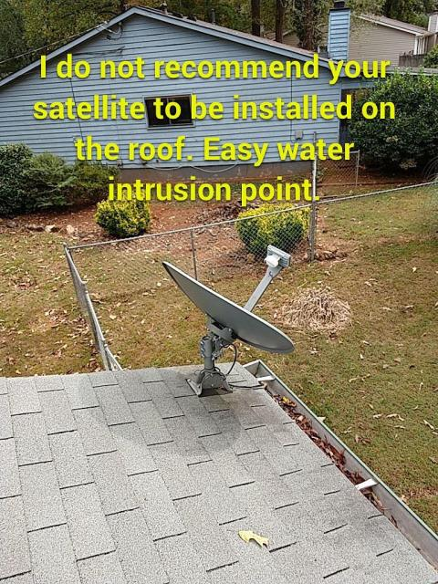 Marietta, GA - We do not recommend you have the satellite dish on the roof. It penetrates the shingles and can cause a leak, where possible ask your provider to install the satellite on the  side of your home. The less things attached to your roof the less leaks you will have!