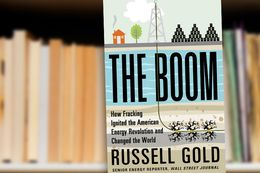 The Boom How Fracking Ignited the American Energy Revolution and Changed the World by Russell Gold