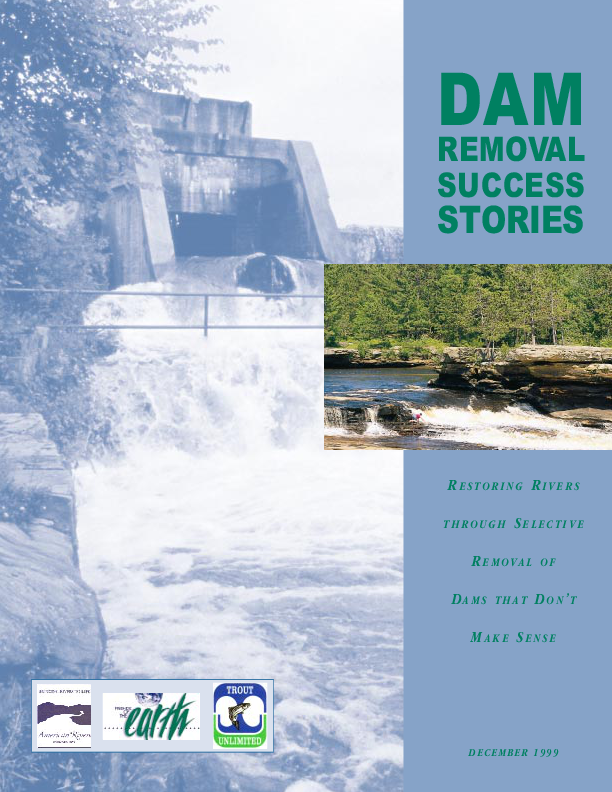 Dam removal success stories : restoring rivers through selective removal of dams that don't make sense