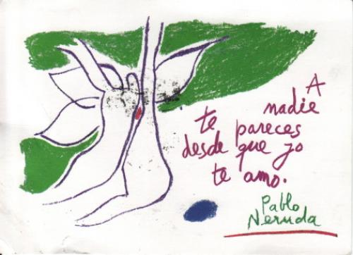 "Chilean postcard. Text translates something like: ""Nothing matters as long as I love you"", from poet Pablo Neruda."
