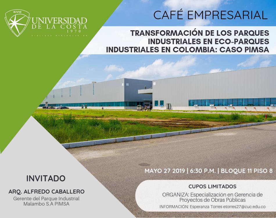"""Café Empresarial """"Transformación de los parques industriales en Eco-parques Industriales en Colombia: caso del PIMSA"""""""