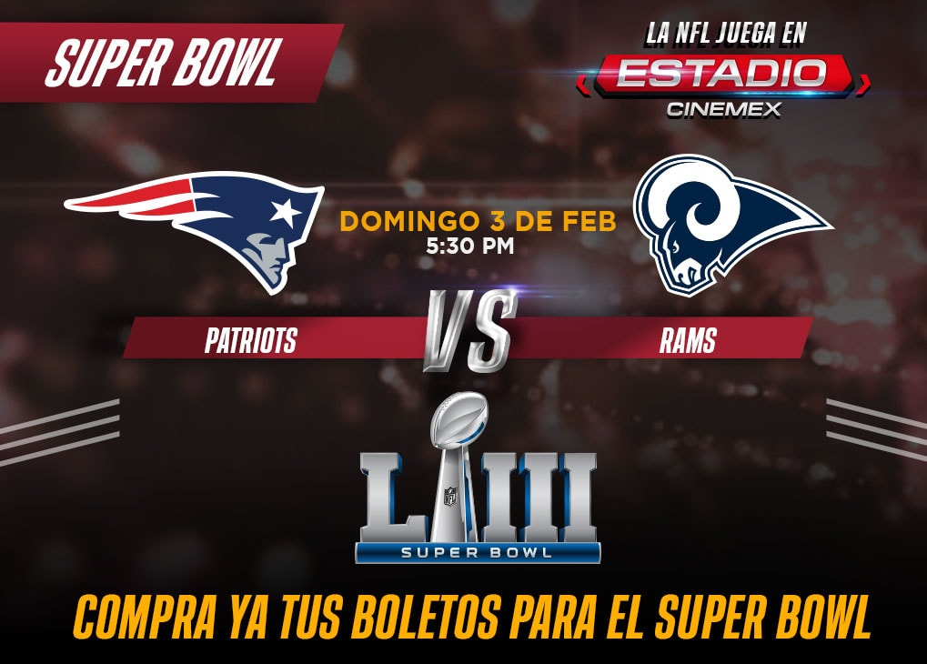 Superbowl LIII. Domingo 3 de Febrero a las 5:30 PM: New England Patriots vs. Los Ángeles Rams.