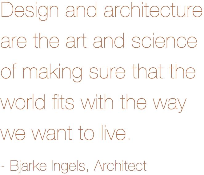 Bjarke Ingels, Architect - Quote