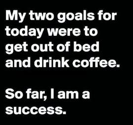 Preview_two_goals_today_get_up_drink_coffee