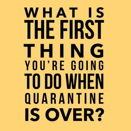 Preview_what_is_the_first_thing_you_will_do_when_the_quarantine_is_over