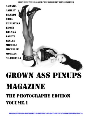 Grown Ass Pinups Magazine:The Photography Edition Volume.1