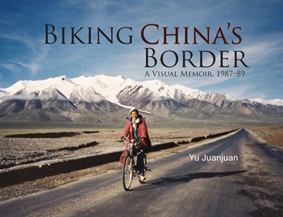 Biking China's Border, A Visual Memoir by Yu Juanjuan