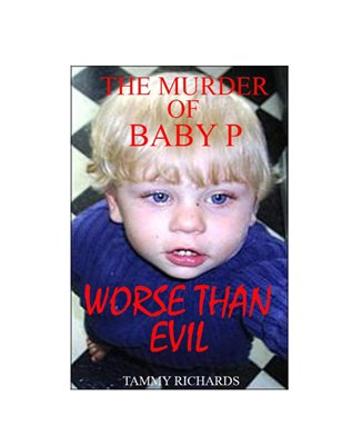 Worse Than Evil ( The murder of Baby P)