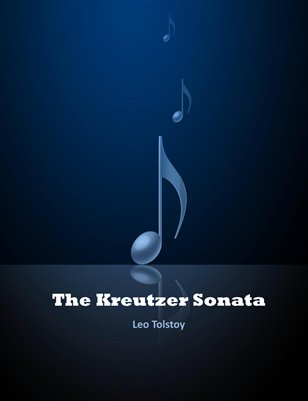 an analysis of the kreutzer sonata by lav tolstoy The kreutzer sonata (russian: крейцерова соната, kreitzerova sonata) is a novella by leo tolstoy, named after beethoven's kreutzer sonata the novella was published in 1889, and was promptly censored by the russian authorities.
