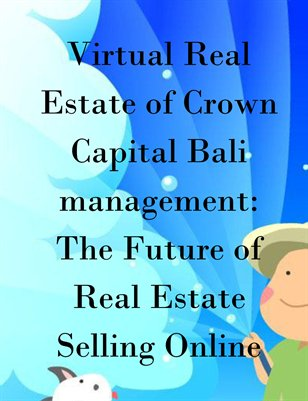 Virtual Real Estate of Crown Capital Bali management: The Future of Real Estate Selling Online
