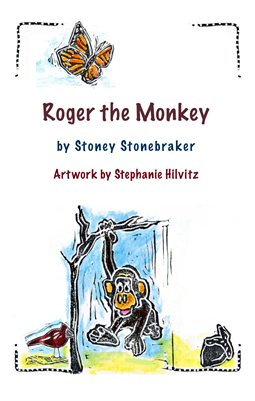 Roger the Monkey by Stoney Stonebraker, Artwork by Stephanie Hilvitz