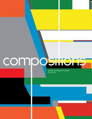 Bryce Hudson: Compositions - New Works 2010 - 2013