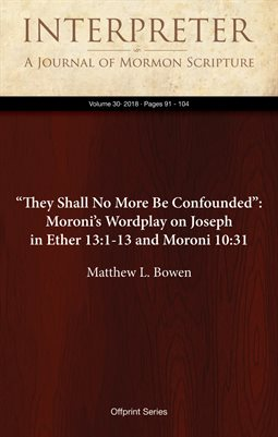 """They Shall No More Be Confounded"": Moroni's Wordplay on Joseph in Ether 13:1-13 and Moroni 10:31"