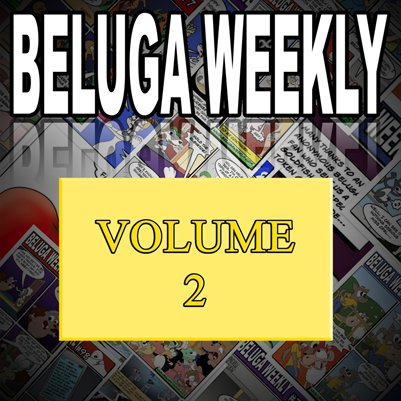 Beluga Weekly Volume 2